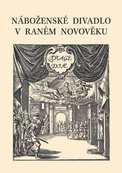 Kolektiv autorů: Náboženské divadlo v raném novověku cena od 0 Kč