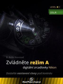 B. BoNo Novosad: Zvládněte režim A digitální zrcadlovky N cena od 329 Kč