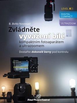 B. BoNo Novosad: Zvládněte vyvážení bílé s kompaktním fot cena od 329 Kč
