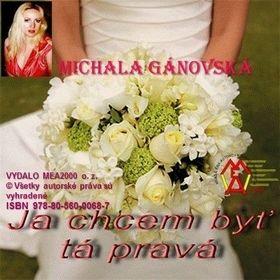 Michala Gánovská: Ja chcem byť tá pravá! cena od 92 Kč