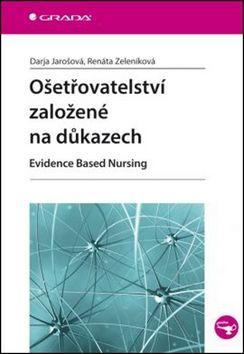 Darja Jarošová, Renáta Zeleníková: Ošetřovatelství založené na důkazech - Evidence Based Nursing cena od 168 Kč
