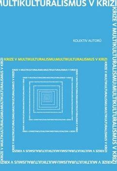 Kolektiv autorů: Krize v multikulturalismu cena od 0 Kč