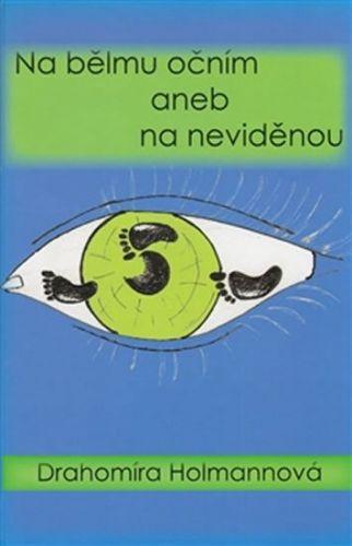 Drahomíra Holmannová: Na bělmu očním aneb na neviděnou cena od 112 Kč