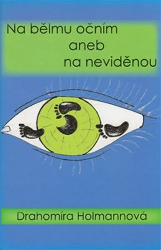 Holmannová Drahomíra: Na bělmu očním aneb na neviděnou cena od 111 Kč