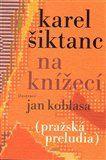 Karel Šiktanc: Na Knížecí cena od 128 Kč
