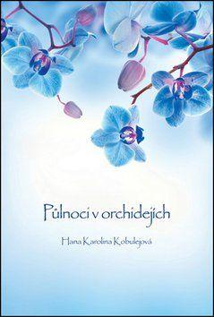 Hana Karolina Kobulejová: Půlnoci v orchidejích cena od 95 Kč