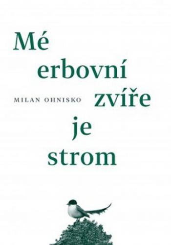 Milan Ohnisko: Mé erbovní zvíře je strom cena od 137 Kč