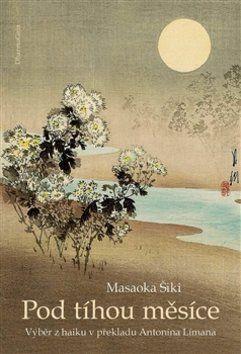 Masaoka Šiki: Pod tíhou měsíce cena od 196 Kč