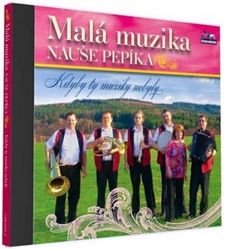 Malá muzika Nauše Pepíka - Kdyby ty muziky nebyly - 1 CD cena od 125 Kč