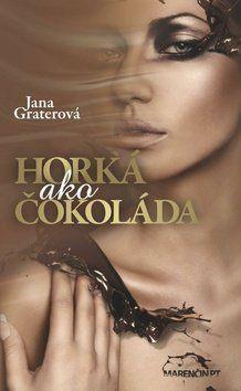 Jana Graterová: Horká ako čokoláda cena od 172 Kč
