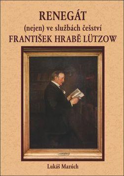 Lukáš Mazúch: Renegát (nejen) ve službách češství František hrabě Lützow cena od 96 Kč