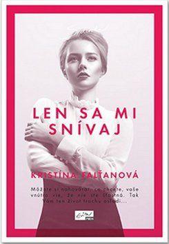 Kristína Falťanová: Len sa mi snívaj cena od 94 Kč