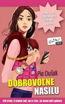 Pia Dušak: Dobrovoľne nasilu cena od 145 Kč