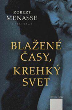Robert Menasse: Blažené časy, krehký svet cena od 222 Kč
