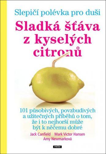 Jack Canfield, Mark Victor Hansen, Amy Newmarková: Slepičí polévka pro duši - Sladká šťáva z kyselých citronů cena od 197 Kč