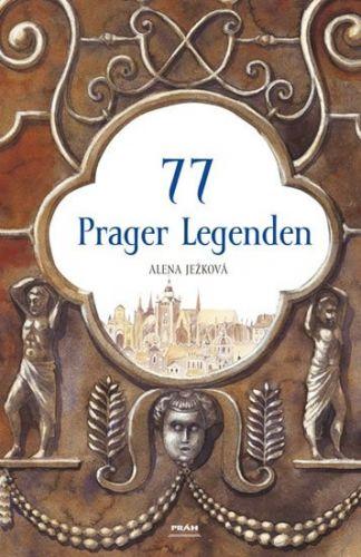 Alena Ježková: 77 Prager Legenden / 77 pražských legend (německy) cena od 287 Kč