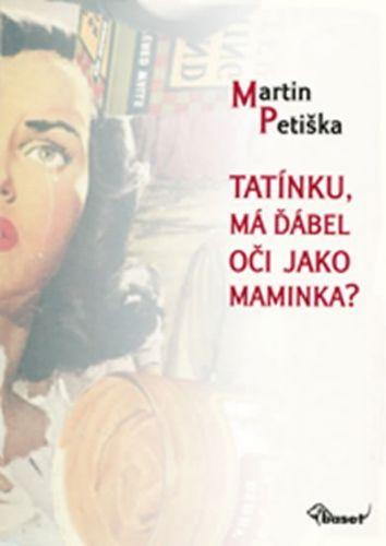 Martin Petiška, Jiří Kolář: Tatínku, má ďábel oči jako maminka? cena od 155 Kč