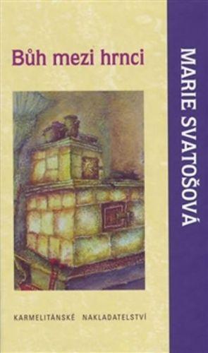 Marie Svatošová: Bůh mezi hrnci cena od 75 Kč