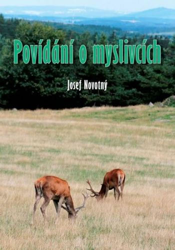 Josef Novotný: Povídání o myslivcích cena od 123 Kč