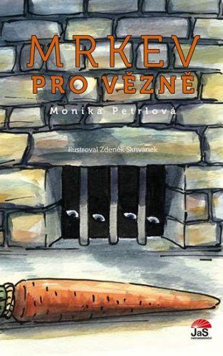 Monika Petrlová, Zdeněk Skřivánek: Mrkev pro vězně cena od 125 Kč