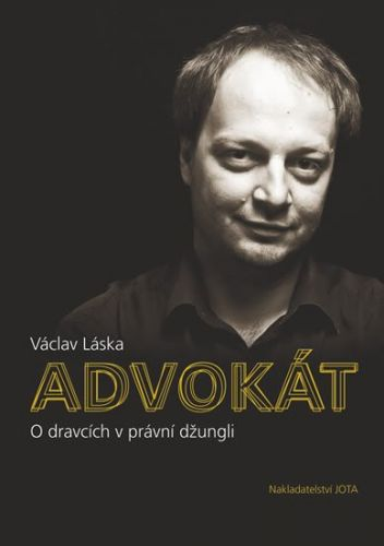 Václav Láska: Advokát - O dravcích v právní džungli cena od 186 Kč