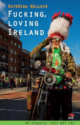 Kateřina Hejlová: Fucking, loving Ireland / Až vyrostu, chci být Ir! cena od 128 Kč