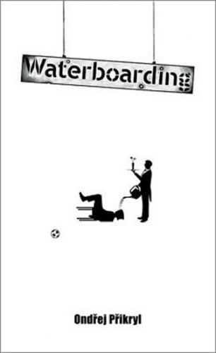 Přikryl Ondřej: Waterboarding cena od 130 Kč
