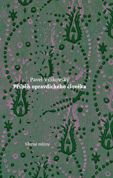 Pavel Vilikovský: Příběh opravdického člověka cena od 159 Kč