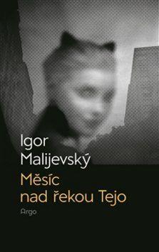 Igor Malijevský: Měsíc nad řekou Tejo cena od 191 Kč