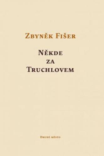 Zbyněk Fišer: Někde za Truchlovem cena od 136 Kč