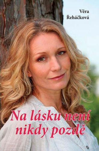 Věra Řeháčková: Na lásku není nikdy pozdě cena od 149 Kč