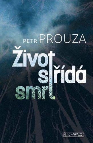 Petr Prouza: Život střídá smrt cena od 34 Kč