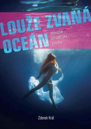 Zdenek Král: Louže zvaná oceán - Převážně potápěčské povídky cena od 141 Kč