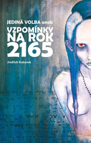 Jindřich Kubánek, Zuzana Kubánková: Jediná volba aneb Vzpomínky na rok 2165 cena od 125 Kč