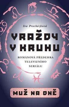 Iva Procházková: Vraždy v kruhu Muž na dně cena od 169 Kč
