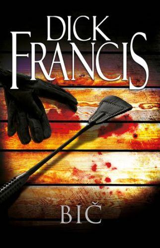 Dick Francis: Bič cena od 239 Kč