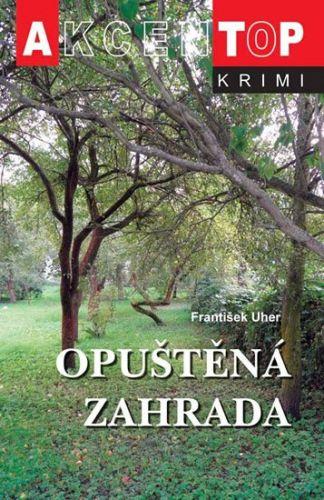 František Uher: Opuštěná zahrada cena od 142 Kč