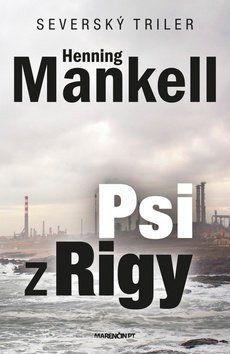 Henning Mankell: Psi z Rigy cena od 241 Kč