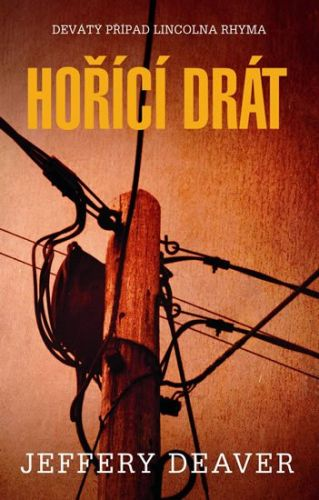 Jeffery Deaver: Hořící drát - Devátý případ Lincolna Rhyma cena od 263 Kč