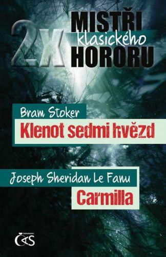 Bram Stoker, Le Fanu Joseph Sheridan: 2x mistři klasického hororu - Klenot sedmi hvězd / Carmilla cena od 149 Kč