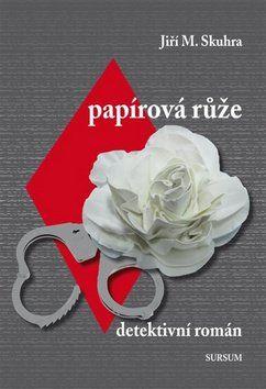 Jiří Skuhra: Papírová růže cena od 144 Kč