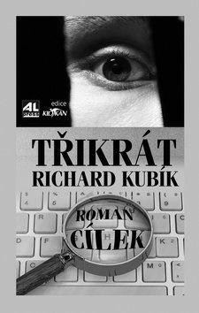 Roman Cílek: Třikrát Richard Kubík cena od 81 Kč