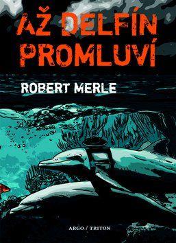 Robert Merle: Až delfín promluví cena od 224 Kč