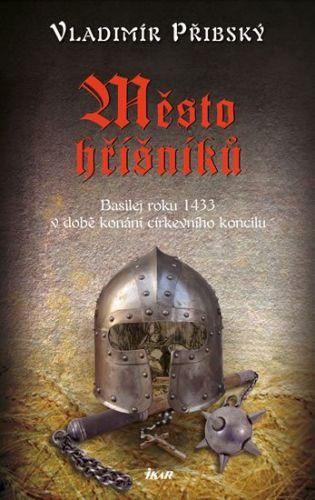 Vladimír Přibský: Město hříšníků - Basilej roku 1433 v době konání církevního koncilu cena od 223 Kč