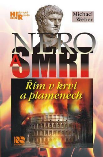 Michael Weber: Nero a smrt - Řím v krvi a plamenech cena od 224 Kč