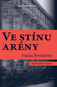 Ivana Špičková: Ve stínu arény cena od 263 Kč