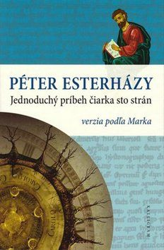 Péter Esterházy: Jednoduchý príbeh čiarka sto strán verzia podľa Marka cena od 194 Kč