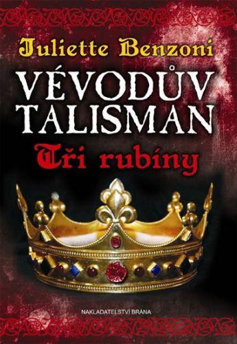 Juliette Benzoni: Vévodův talisman - Tři rubíny cena od 195 Kč