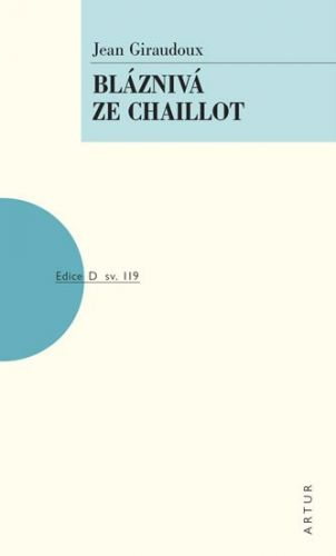 Jean Giraudoux: Bláznivá ze Chaillot cena od 128 Kč