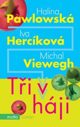 Iva Hercíková, Michal Viewegh, Halina Pawlowská: Tři v háji cena od 162 Kč